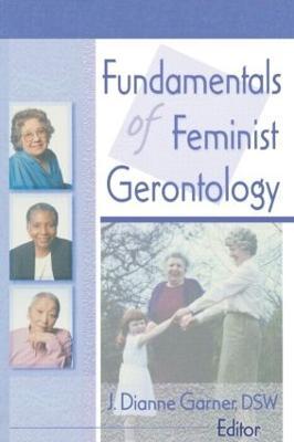 Fundamentals of Feminist Gerontology by J. Dianne Garner