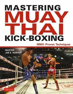 Mastering Muay Thai Kick-Boxing by Joe E. Harvey
