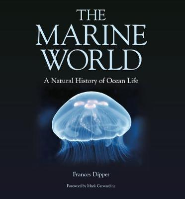 The The Marine World - A Natural History of Ocean Life by Frances Dipper
