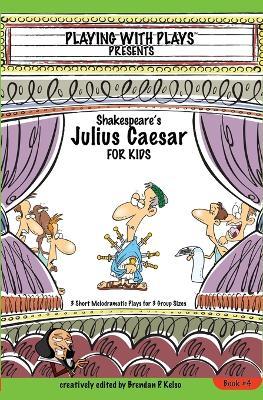 Shakespeare's Julius Caeser for Kids by Brendan P Kelso
