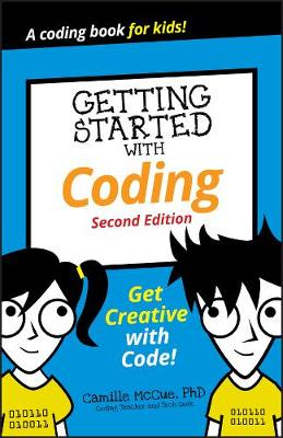 Getting Started with Coding: Get Creative with Code! by Camille McCue