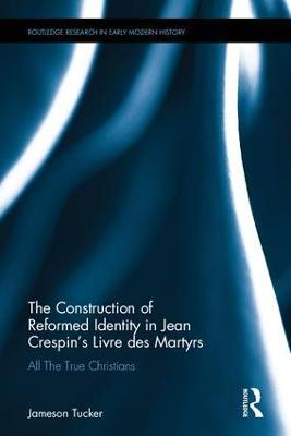 Construction of Reformed Identity in Jean Crespin's Livre des Martyrs by Jameson Tucker