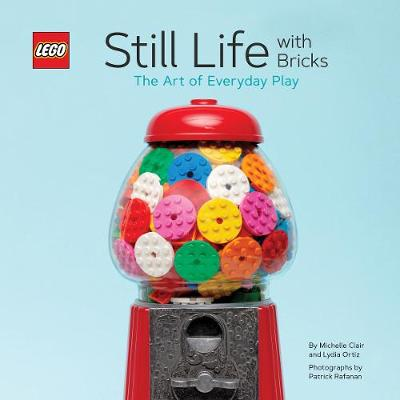 LEGO (R) Still Life with Bricks: The Art of Everyday Play by Lydia Ortiz