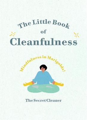 The Little Book of Cleanfulness: Mindfulness in Marigolds! by The Secret Cleaner