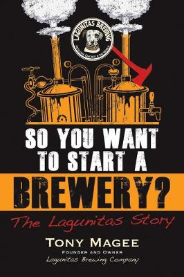 So You Want to Start a Brewery? by Tony Magee