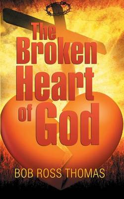 The Broken Heart of God by Bob Ross Thomas