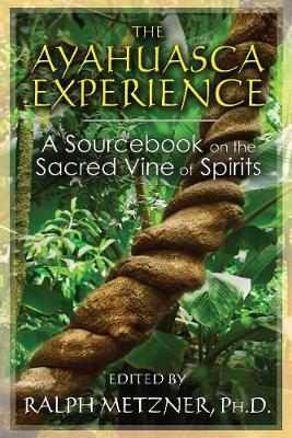 The Ayahuasca Experience by Ralph Metzner