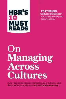 """HBR's 10 Must Reads on Managing Across Cultures (with featured article """"Cultural Intelligence"""" by P. Christopher Earley and Elaine Mosakowski) by Harvard Business Review"""