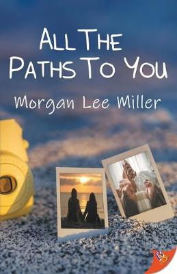 All the Paths to You by Morgan Lee Miller