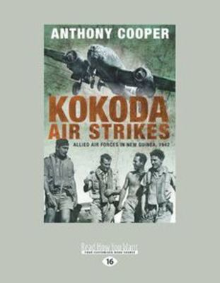 Kokoda Air Strikes: Allied Air Forces in New Guinea, 1942 by Anthony Cooper