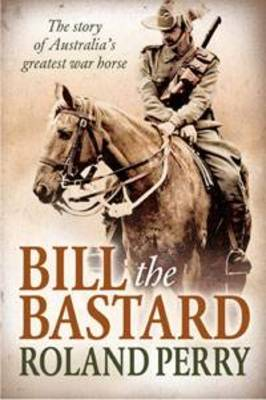 Bill the Bastard by Roland Perry