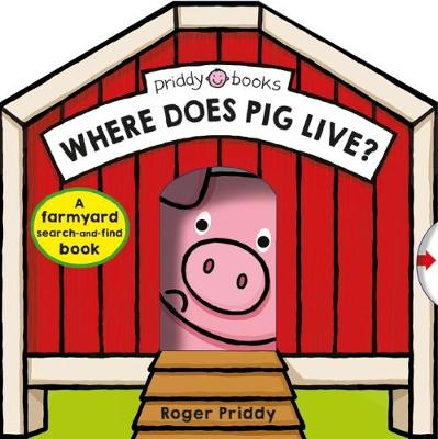 Where Does Pig Live? by Roger Priddy