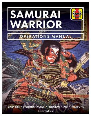 Samurai Warrior Operations Manual: Daily Life * Fighting Tactics * Religion * Art * Weapons by Dr Chris McNab