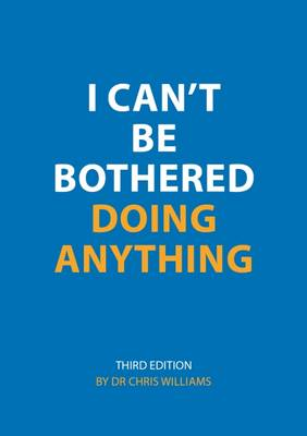 I Can't be Bothered Doing Anything by Christopher J. Williams