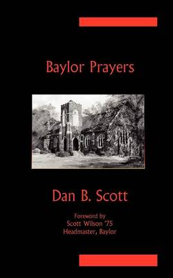 Baylor Prayers by Dan B Scott