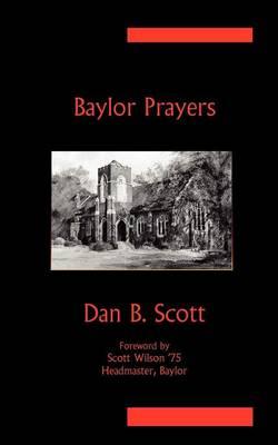 Baylor Prayers by Dan B Scott