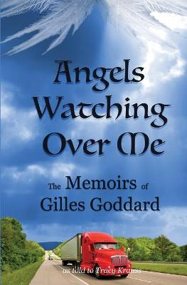 Angels Watching Over Me: The Memoirs of Gilles Goddard by Tracy Krauss