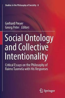 Social Ontology and Collective Intentionality: Critical Essays on the Philosophy of Raimo Tuomela with His Responses by Gerhard Preyer