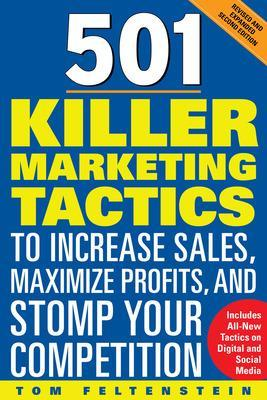 501 Killer Marketing Tactics to Increase Sales, Maximize Profits, and Stomp Your Competition: Revised and Expanded by Tom Feltenstein