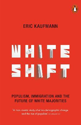 Whiteshift: Populism, Immigration and the Future of White Majorities by Eric Kaufmann