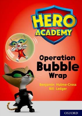 Hero Academy: Oxford Level 10, White Book Band: Operation Bubble Wrap by Benjamin Hulme-Cross