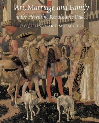 Art, Marriage, and Family in the Florentine Renaissance Palace book