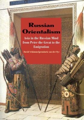 Russian Orientalism by David Schimmelpenninck van der Oye