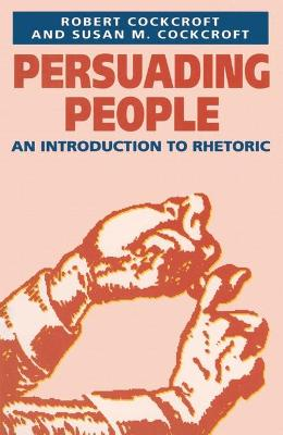 Persuading People: Introduction to Rhetoric by Robert Cockcroft