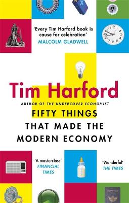 Fifty Things that Made the Modern Economy by Tim Harford