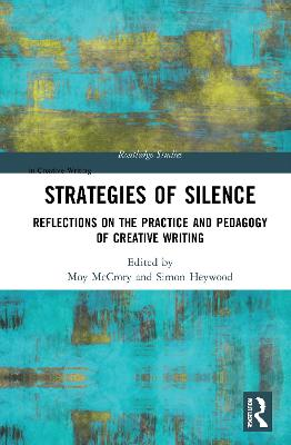 Strategies of Silence: Reflections on the Practice and Pedagogy of Creative Writing book