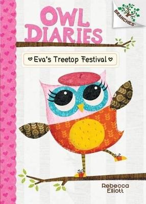 Eva's Treetop Festival: A Branches Book (Owl Diaries #1) by Rebecca Elliott