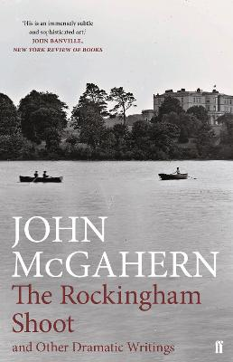 Rockingham Shoot and Other Dramatic Writings by John McGahern