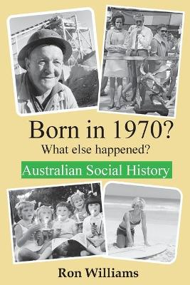 Born in 1970? What else happened?! by Ron Williams