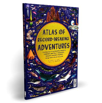 Atlas of Record-Breaking Adventures: A collection of the BIGGEST, FASTEST, LONGEST, TOUGHEST, TALLEST and MOST DEADLY things from around the world by Lucy Letherland