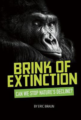 Brink of Extinction: Can We Stop Nature's Decline by Eric Mark Braun