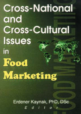 Cross-National and Cross-Cultural Issues in Food Marketing by Erdener Kaynak