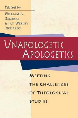 Unapologetic Apologetics by William A. Dembski