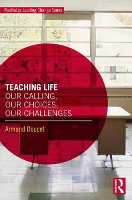 Teaching Life: Our Calling, Our Choices, Our Challenges by Armand Doucet