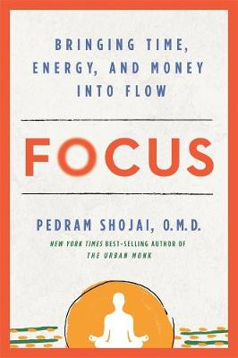 Focus: Bringing Time, Energy, and Money into Flow by Pedram Shojai