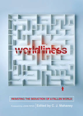 Worldliness by C. J. Mahaney