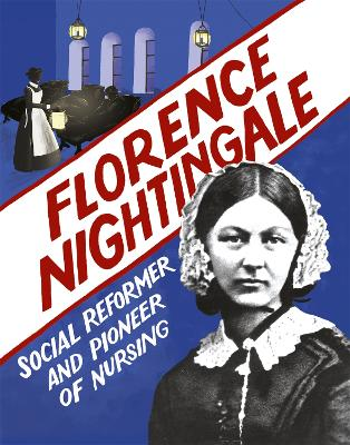 Florence Nightingale: Social Reformer and Pioneer of Nursing by Sarah Ridley