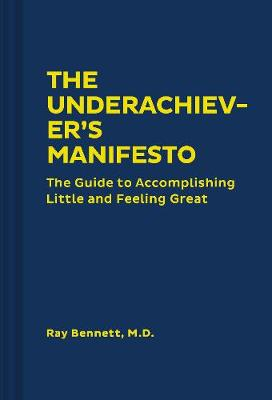 The Underachiever's Manifesto by Ray Bennett