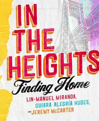 In The Heights: Finding Home by Lin-Manuel Miranda