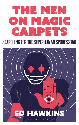 The The Men on Magic Carpets: Searching for the superhuman sports star by Ed Hawkins