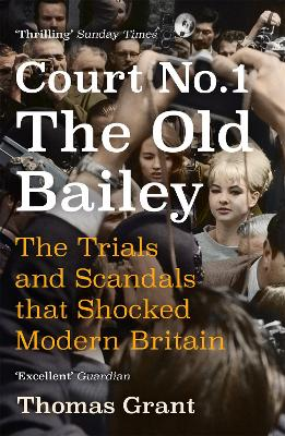 Court Number One: The Trials and Scandals that Shocked Modern Britain by Thomas Grant