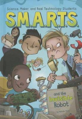 S.M.A.R.T.S. and the Invisible Robot by Melinda Metz