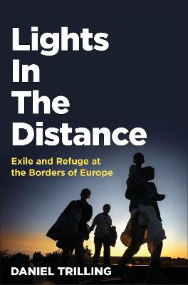 Lights In The Distance: Exile and Refuge at the Borders of Europe by Daniel Trilling