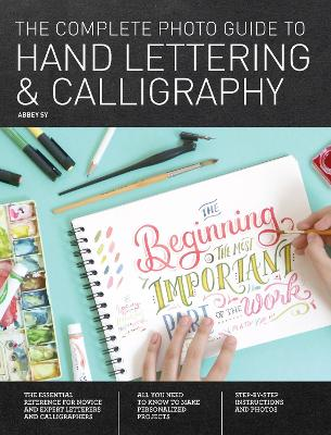The Complete Photo Guide to Hand Lettering and Calligraphy by Abbey Sy