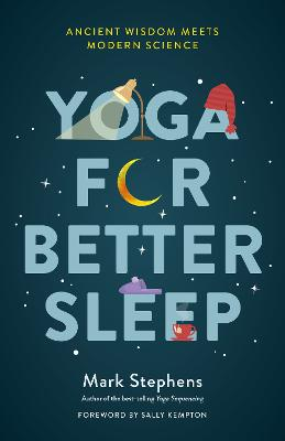 Yoga for Sleep: The Art and Science of Sleeping Well by Mark Stephens