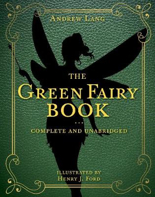 The Green Fairy Book: Complete and Unabridged by Andrew Lang